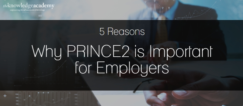 5 Reasons Why PRINCE2 is Important for Employers