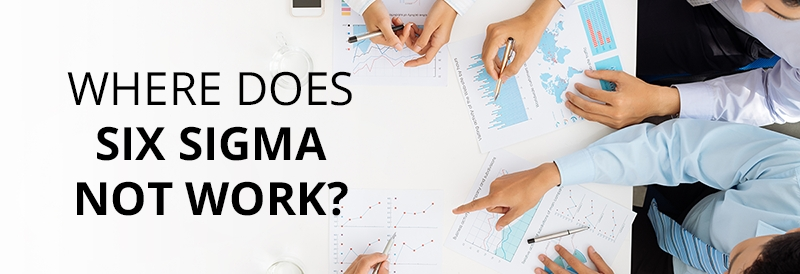 Where does Six Sigma not work?