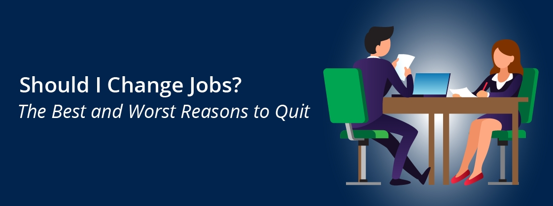 Should I Change Jobs? The Best and Worst Reasons to Quit