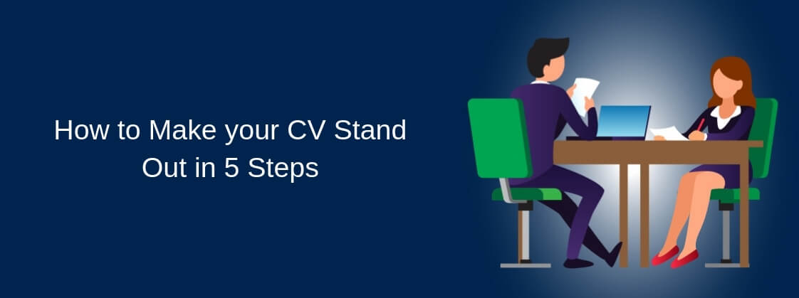 How to Make your CV Stand Out in 5 Steps