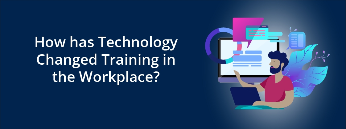 How has Technology Changed Training in the Workplace?