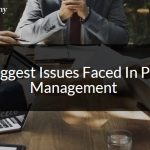 The Biggest Issues Faced In Project Management